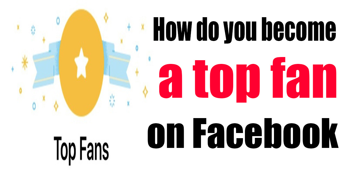 How do you become a top fan on Facebook ? Full Explain With Your Question
