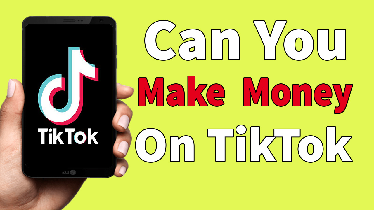 Can You Make Money On TikTok? 100% Real Answer And Explain With Proof 2020