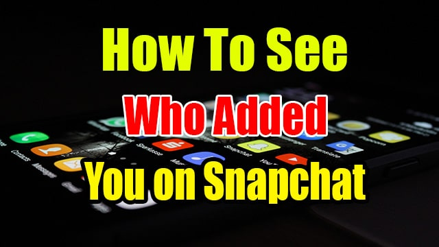SNAPCHAT:How To View Who Added You on Snapchat ( Best Method )