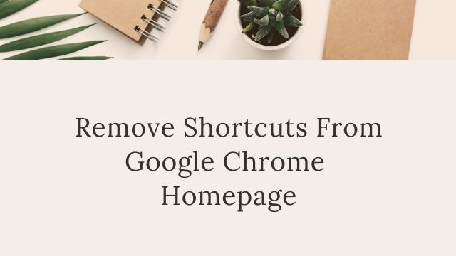 How To Remove Shortcuts From Google Chrome Homepage?