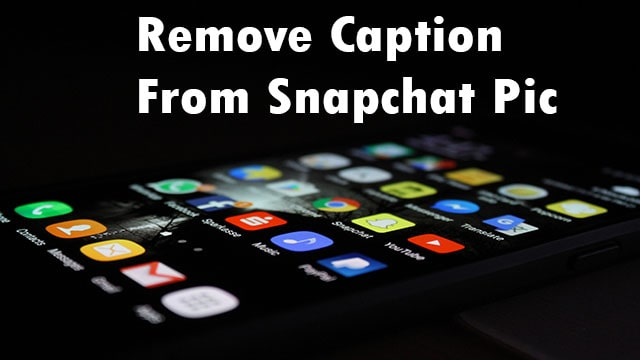 How To Remove Snapchat Caption From Picture Android or Phone