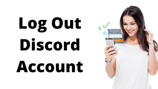 How To Logout of Discord on Desktop, Android and I phone