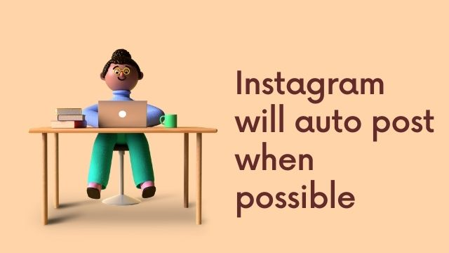 How to Fix Instagram Will Auto Post When Possible? Simple 2 Steps