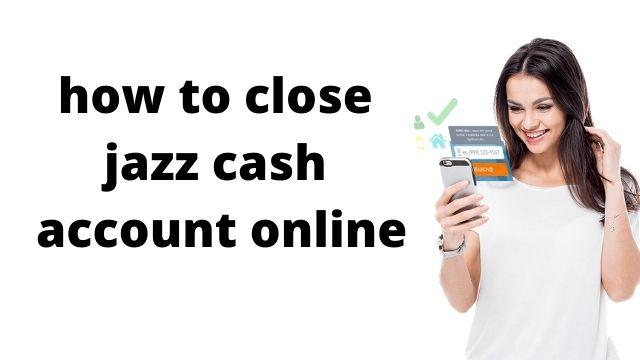 How To Deactivate JazzCash Account Online