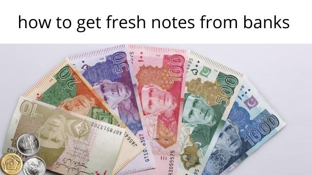 how to get fresh notes from banks in Pakistan?