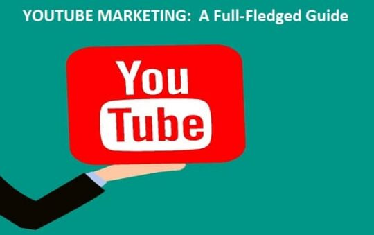 YOUTUBE MARKETING:  A Full-Fledged Guide
