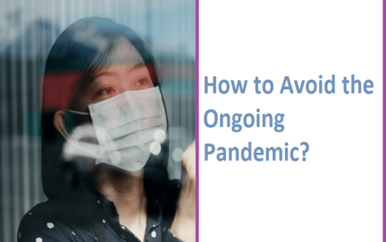 How to Avoid the Ongoing Pandemic?