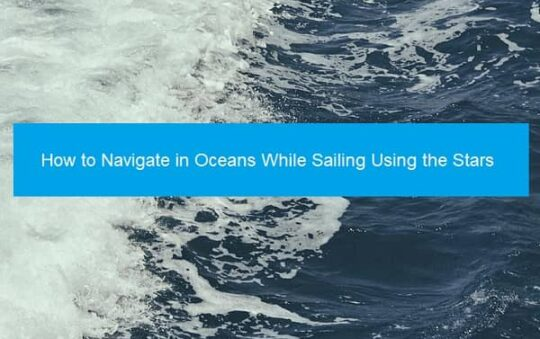 How to Navigate in Oceans While Sailing Using the Stars