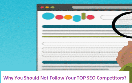 Why You Should Not Follow Your TOP SEO Competitors?